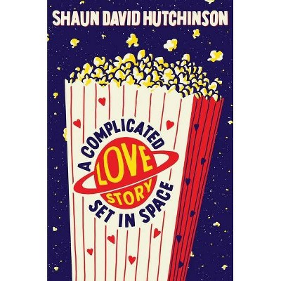A Complicated Love Story Set in Space - by  Shaun David Hutchinson (Hardcover)