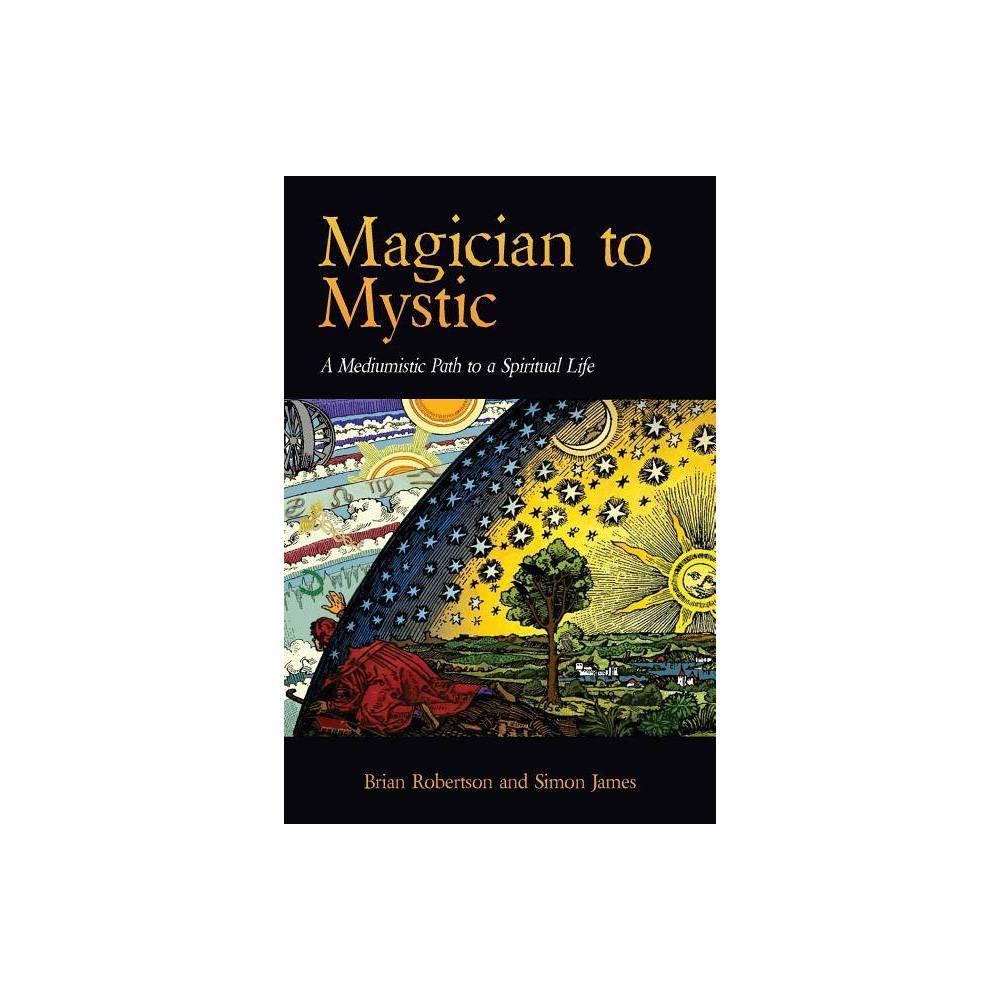Magician To Mystic By Brian Robertson Simon James James Robertson Paperback