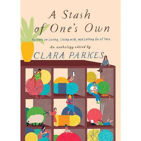 A Stash of One's Own - by  Clara Parkes (Hardcover) - image 1 of 1