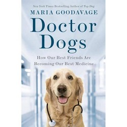 Doctor Dogs - by  Maria Goodavage (Hardcover)