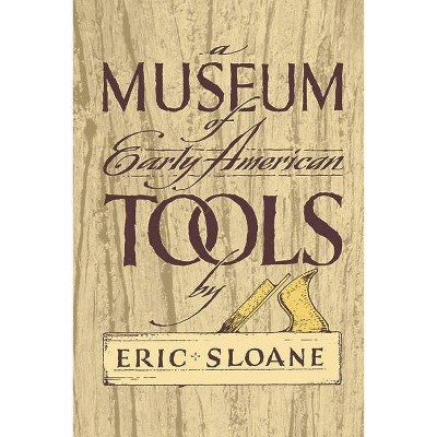 A Museum of Early American Tools - (Americana) by  Eric Sloane (Paperback)