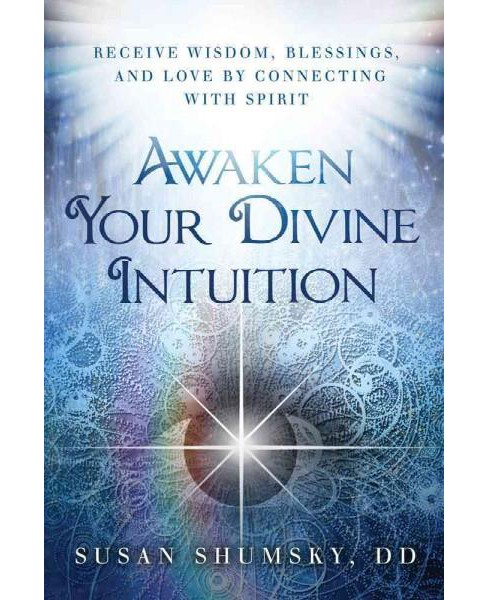 Awaken Your Divine Intuition : Receive Wisdom, Blessings, and Love by Connecting With Spirit (Paperback) - image 1 of 1