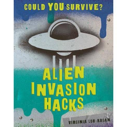 Alien Invasion Hacks - (Could You Survive?) by  Virginia Loh-Hagan (Paperback) - image 1 of 1