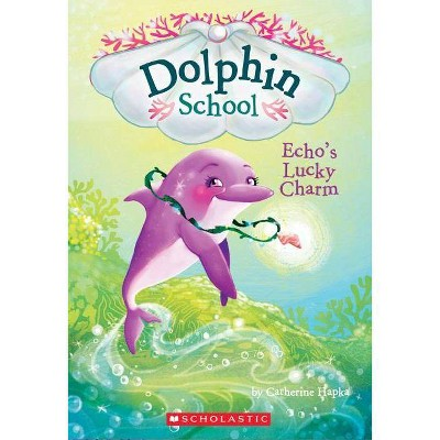 Echo's Lucky Charm (Dolphin School #2), 2 - by  Catherine Hapka (Paperback)
