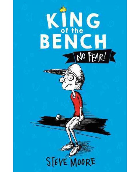 King of the Bench : No Fear! -  (King of the Bench) by Steve Moore (Hardcover) - image 1 of 1