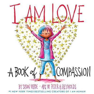 I Am Love : A Book of Compassion - by Susan Verde (School And Library)