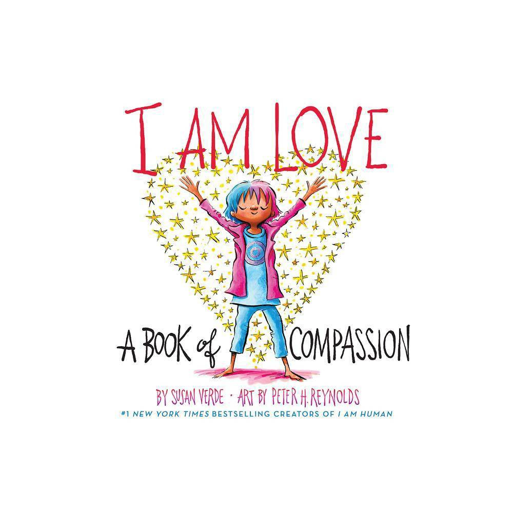 I Am Love A Book Of Compassion By Susan Verde School And Library