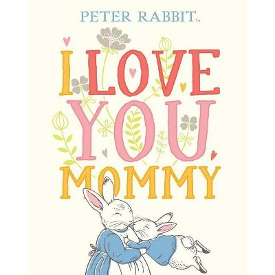 I Love You, Mommy -  (Peter Rabbit) by Beatrix Potter (Hardcover)