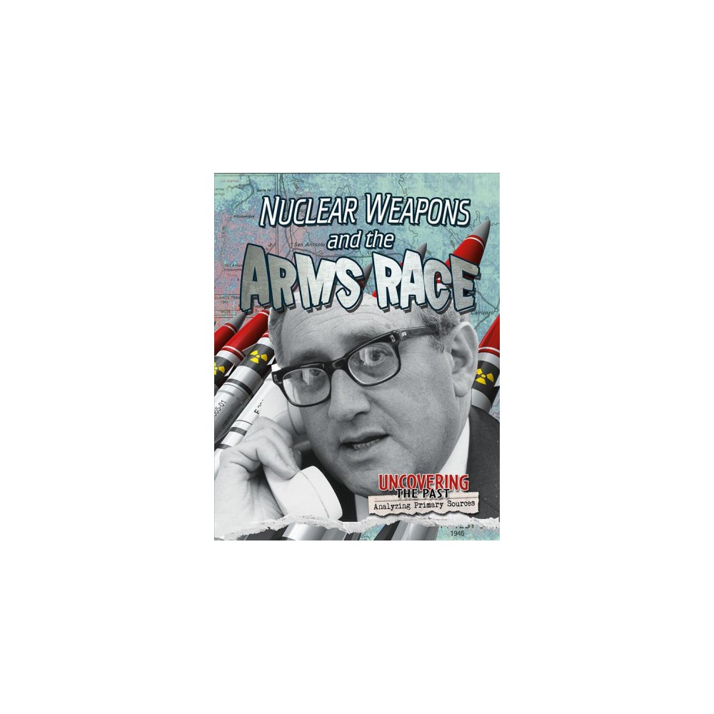 Nuclear Weapons and the Arms Race - by Heather Hudak (Paperback)