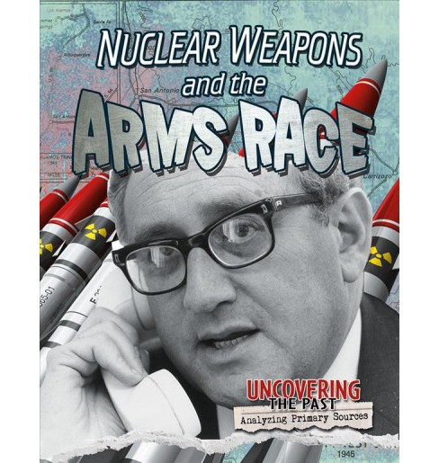 Nuclear Weapons and the Arms Race -  by Heather Hudak (Paperback) - image 1 of 1