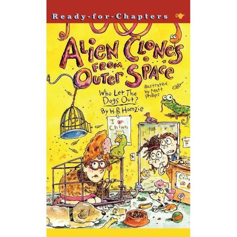 Who Let the Dogs Out? - (Alien Clones from Outer Space) by  Hillary Homzie & H B Homzie (Paperback) - image 1 of 1