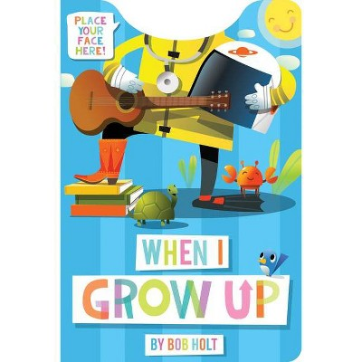 When I Grow Up (Shaped Board Book) - by  Bob Holt