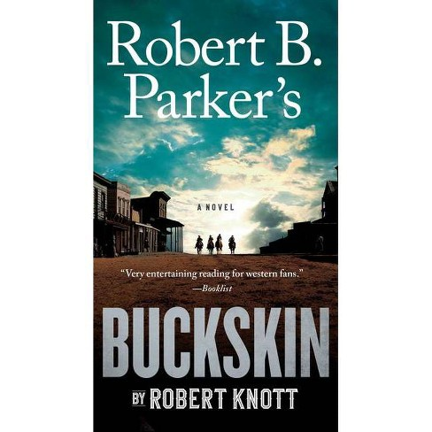 Robert B. Parker's Buckskin - (Cole and Hitch Novel) by  Robert Knott (Paperback) - image 1 of 1