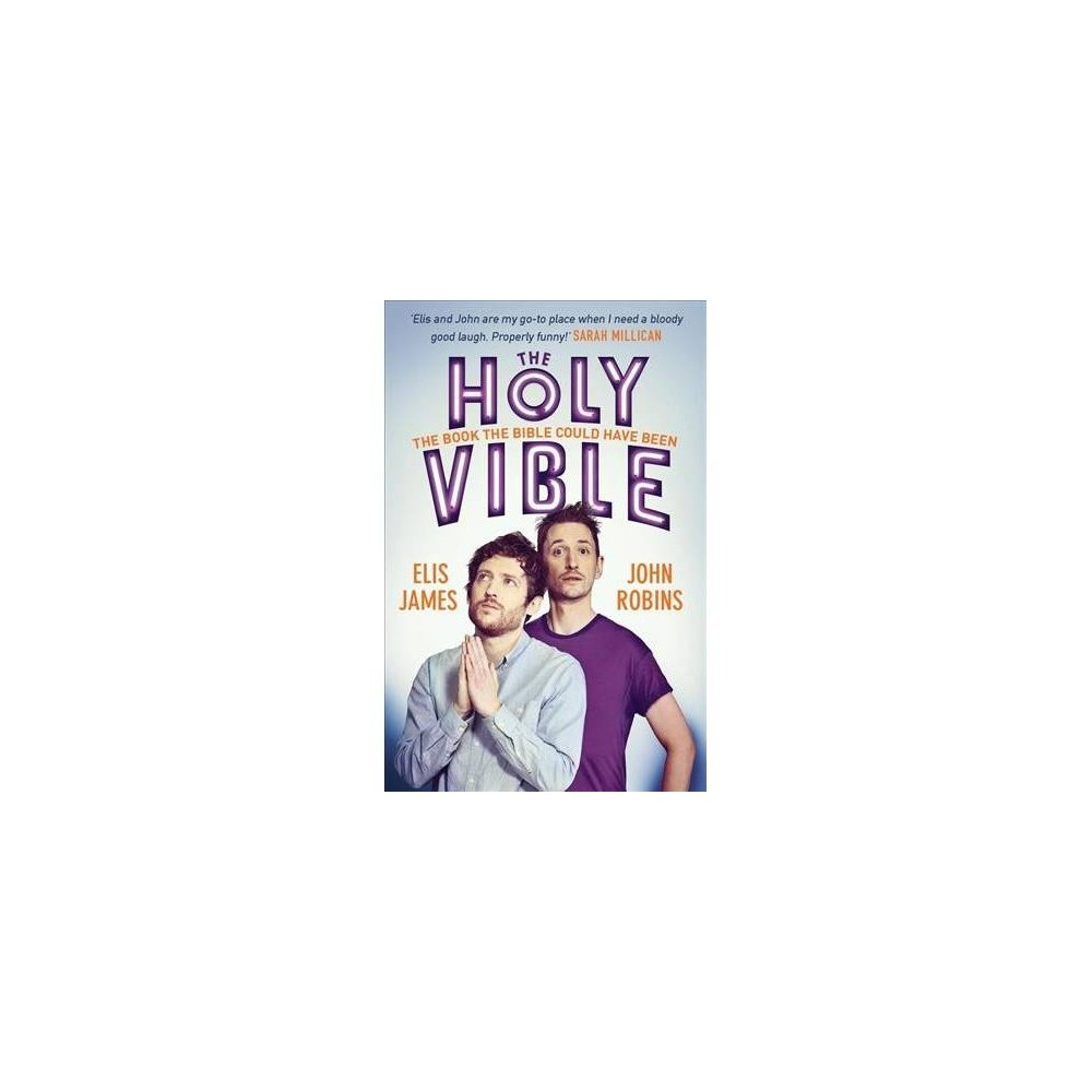 Holy Vible : The Book the Bible Could Have Been - by Elis James & John Robins (Hardcover)