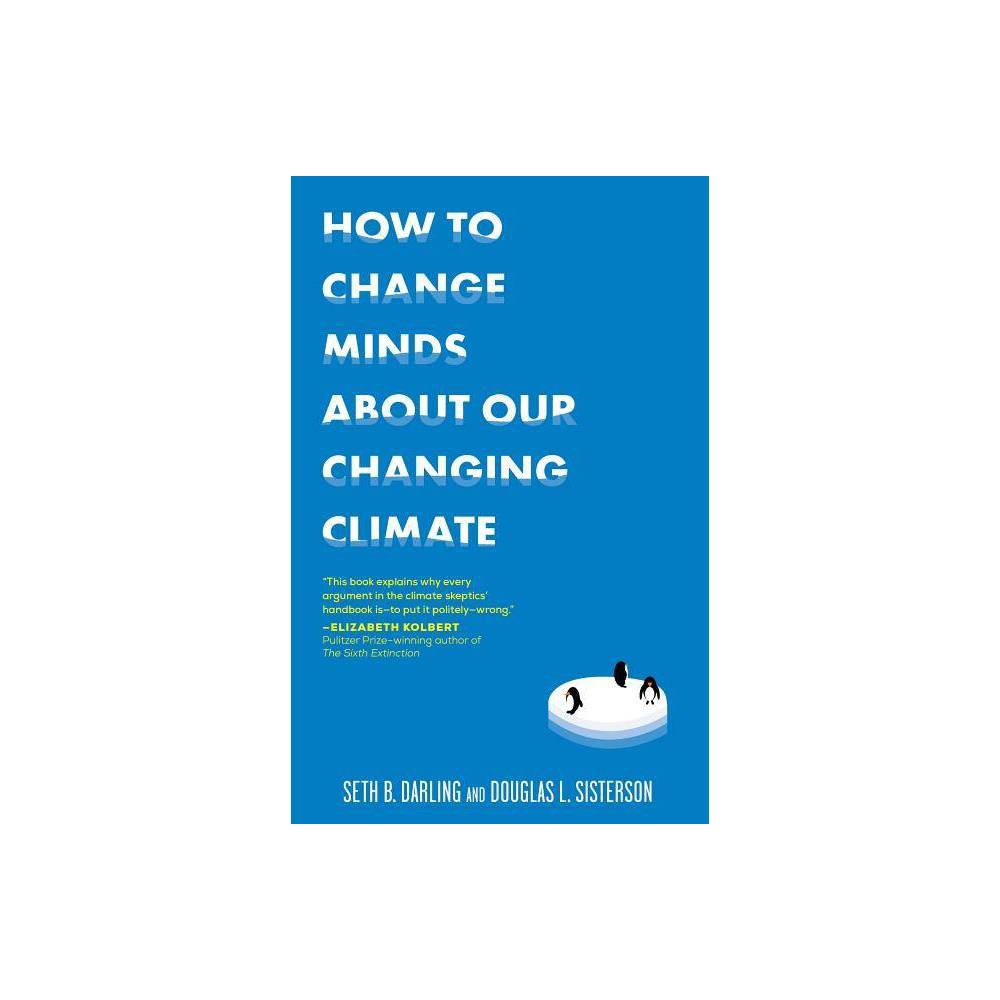 How To Change Minds About Our Changing Climate By Seth B Darling Douglas L Sisterson Paperback