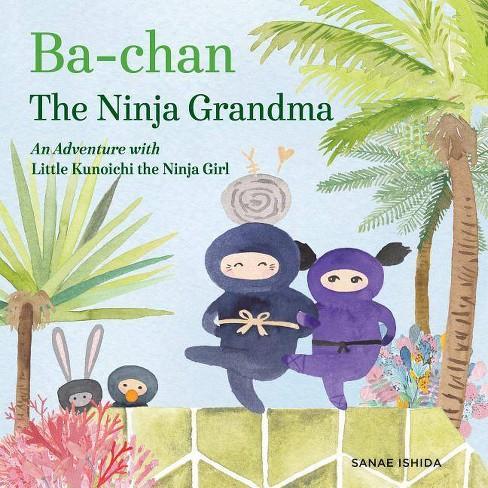 Ba-Chan the Ninja Grandma - (Little Kunoichi the Ninja Girl) by  Sanae Ishida (Hardcover) - image 1 of 1