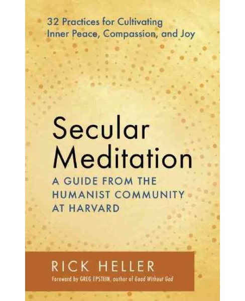 Secular Meditation : 32 Practices for Cultivating Inner Peace, Compassion, and Joy: A Guide from the - image 1 of 1