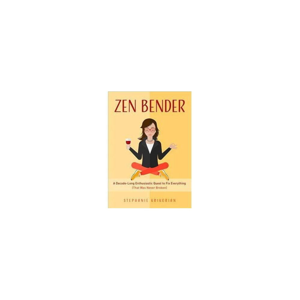 Zen Bender - by Stephanie Krikorian (Paperback)