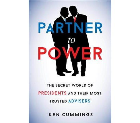 Partner to Power : The Secret World of Presidents and Their Most Trusted Advisers -  (Hardcover) - image 1 of 1