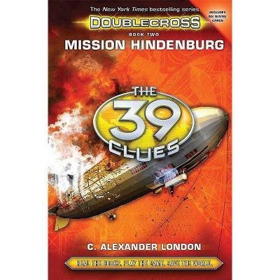 Mission Hindenburg (the 39 Clues: Doublecross, Book 2), 2 - by  C Alexander London (Hardcover)