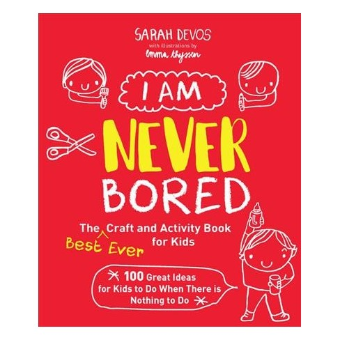 I Am Never Bored The Best Ever Craft And Activity Book For Kids
