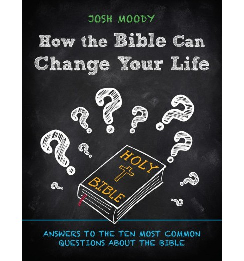 How the Bible Can Change Your Life : Answers to the Ten Most Common Questions About the Bible - image 1 of 1
