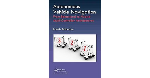 Autonomous Vehicle Navigation : From Behavioral to Hybrid Multi-Controller Architectures (Hardcover) - image 1 of 1