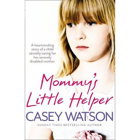 Mommy's Little Helper: The Heartrending True Story of a Young Girl Secretly Caring for Her Severely - image 1 of 1