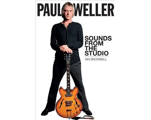 Paul Weller : Sounds from the Studio -  by Ian Snowball (Paperback) - image 1 of 1