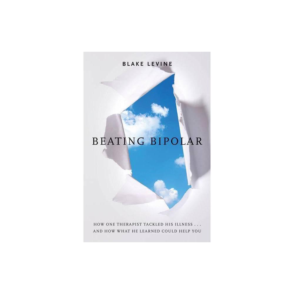 Beating Bipolar By Blake Levine Paperback