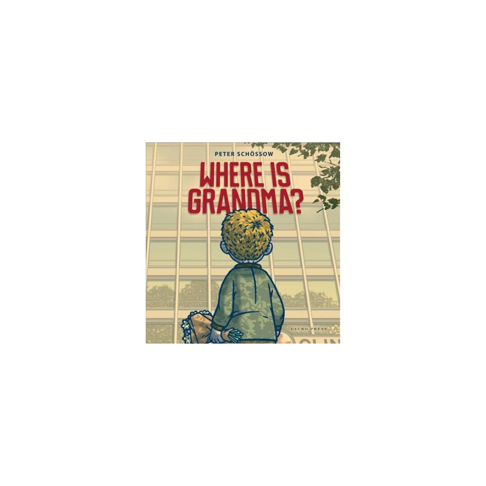 Where Is Grandma? : My Trip to the Hospital - by Peter Schossow (Hardcover)