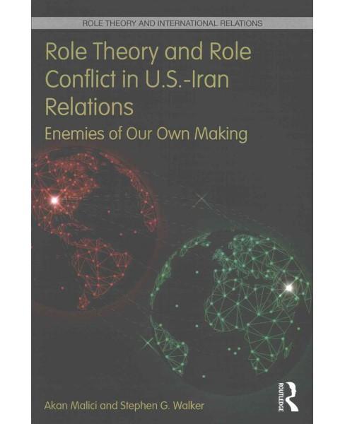 Role Theory and Role Conflict in U.s.-iran Relations : Enemies of Our Own Making (Paperback) (Akan - image 1 of 1