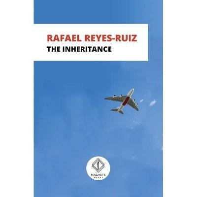 The Inheritance - by  Rafael Reyes-Ruiz (Paperback)