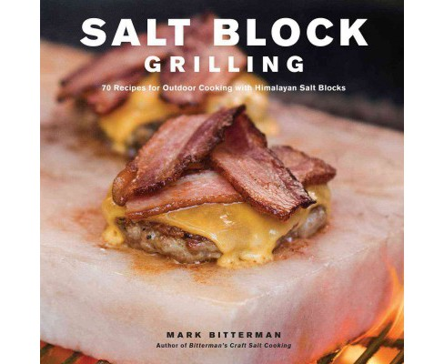 Salt Block Grilling : 70 Recipes for Outdoor Cooking With Himalayan Salt Blocks (Hardcover) (Mark - image 1 of 1