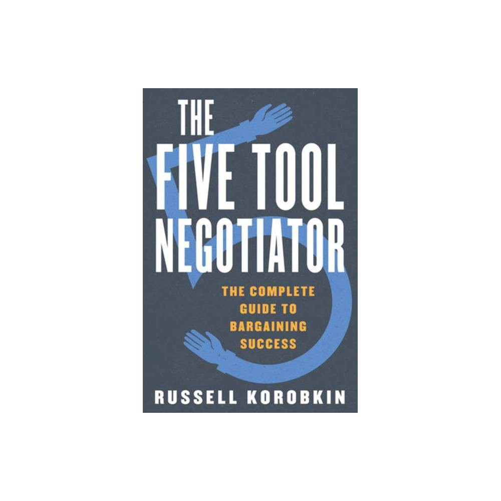 The Five Tool Negotiator By Russell Korobkin Hardcover