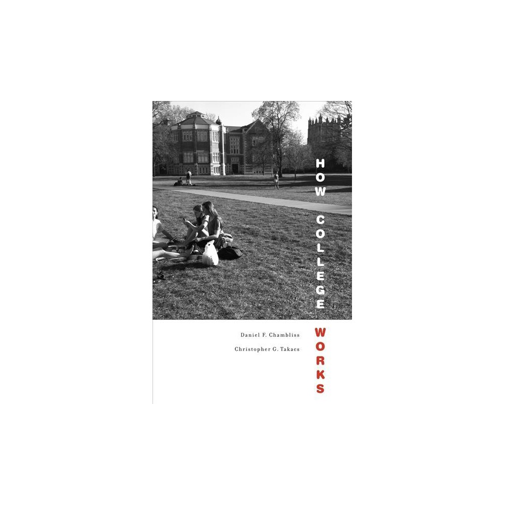 How College Works - Reprint by Daniel F. Chambliss & Christopher G. Takacs (Paperback)