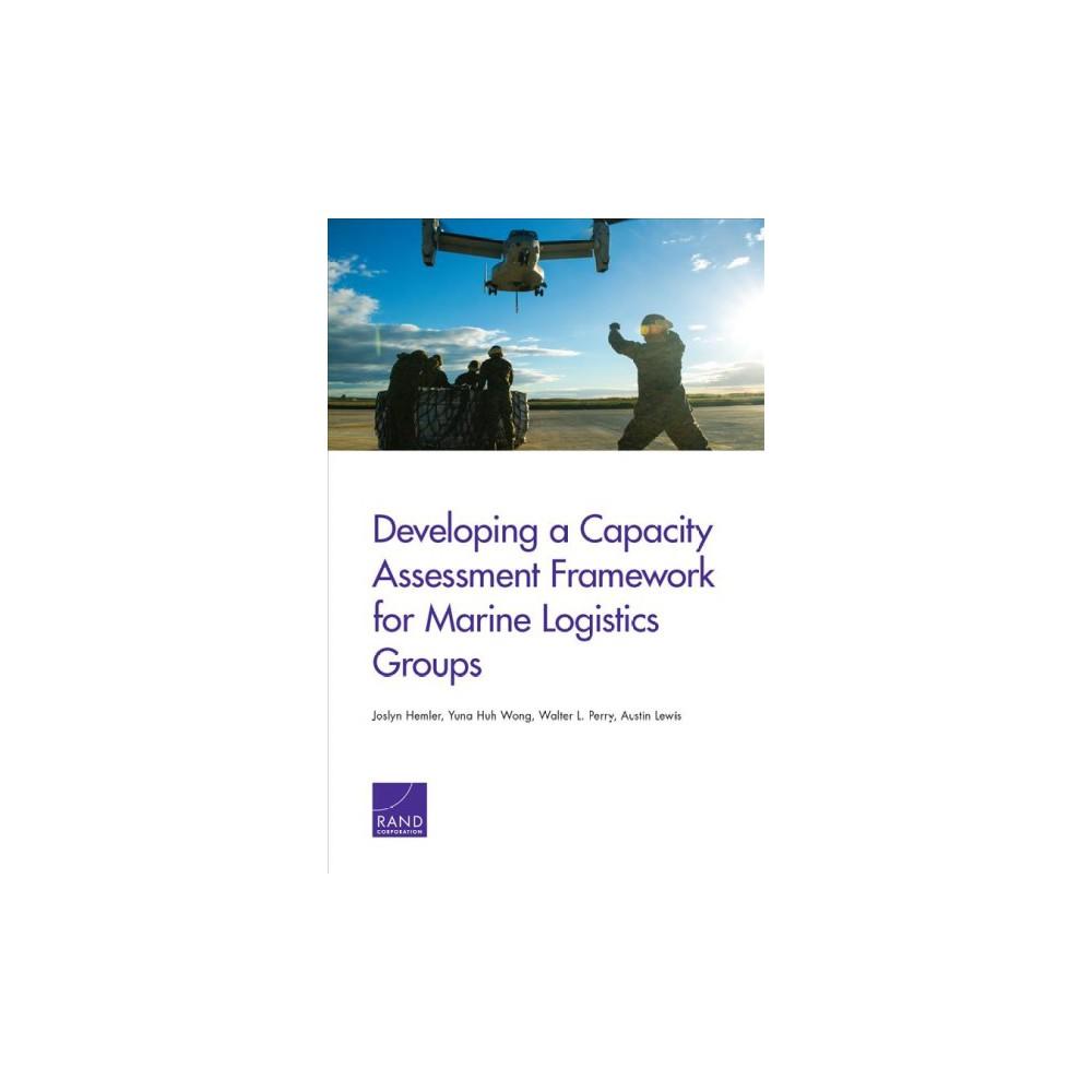 Developing a Capacity Assessment Framework for Marine Logistics Groups (Paperback) (Joslyn Hemler & Yuna