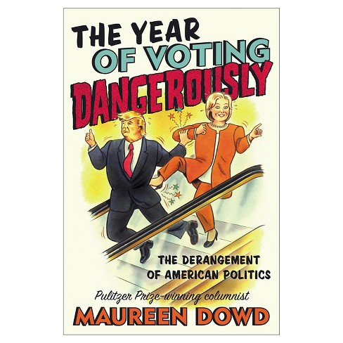 The Year of Voting Dangerously: The Derangement of American Politics (Hardcover) by Maureen Dowd - image 1 of 1
