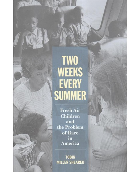 Two Weeks Every Summer : Fresh Air Children and the Problem of Race in America (Hardcover) (Tobin Miller - image 1 of 1