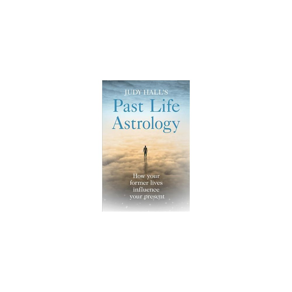 Judy Hall's Past Life Astrology : How Your Former Lives Influence Your Present (Paperback)