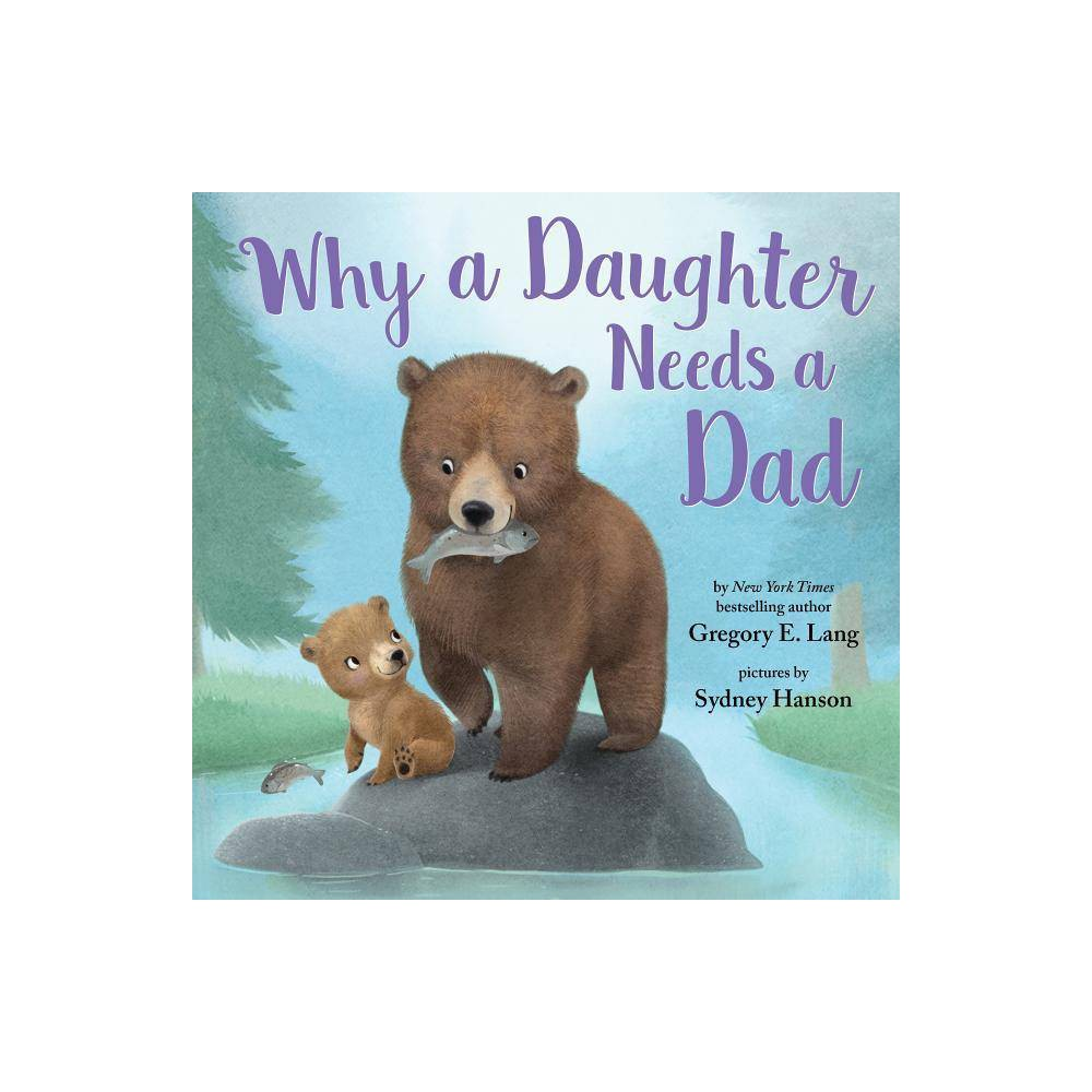 Why A Daughter Needs A Dad By Gregory Lang 38 Susanna Leonard Hill Hardcover