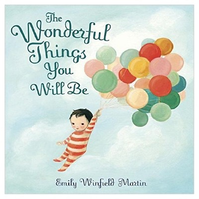The Wonderful Things You Will Be (Hardcover)by Emily Winfield Martin