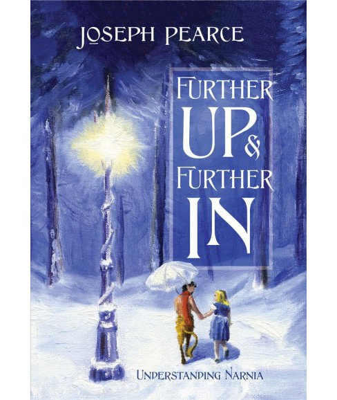 Further Up & Further in : Understanding Narnia -  by Joseph Pearce (Hardcover) - image 1 of 1