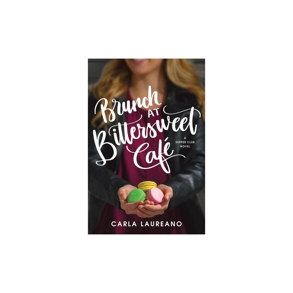 Brunch at Bittersweet Café - (Saturday Night Supper Club) by Carla Laureano (Paperback)