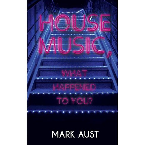 House Music, What Happened to You? - by  Mark Aust (Paperback) - image 1 of 1