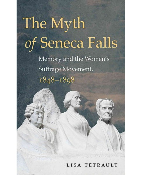 Myth of Seneca Falls : Memory and the Women's Suffrage Movement, 1848-1898 (Reprint) (Paperback) (Lisa - image 1 of 1