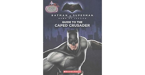 Guide to the Caped Crusader / Guide to t ( Batman V Superman: Dawn of Justice) (Mixed media product) - image 1 of 1