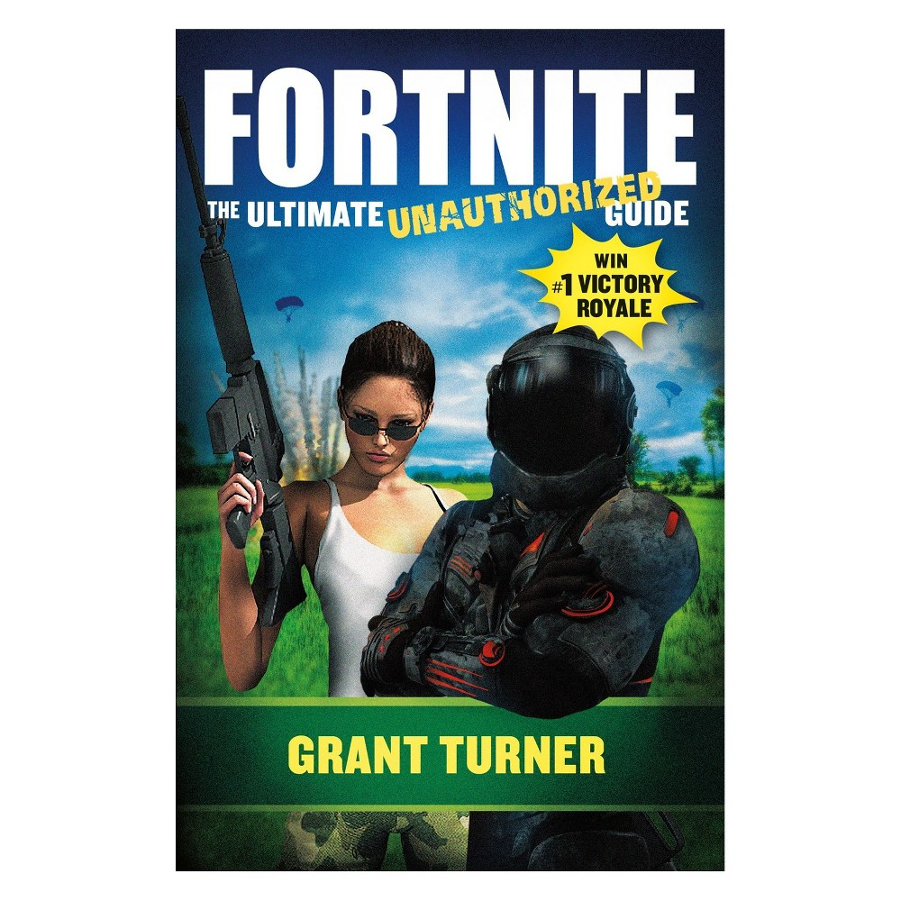 Fortnite Ultimate Unauthorized Guide by Grant Turner (Paperback)