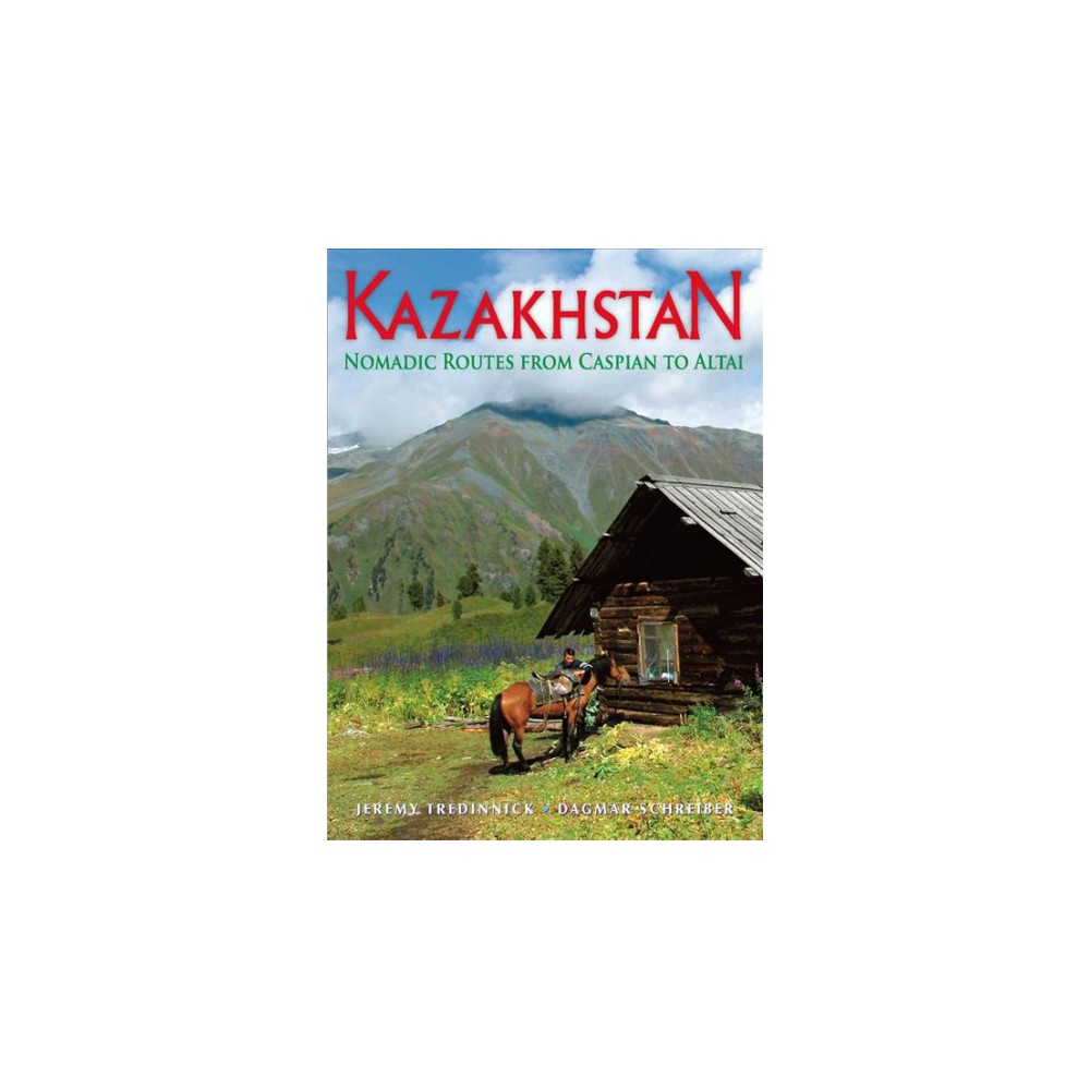 Modern Kazakhstan : Nomadic Routes from Caspian to Altai (The Expo Legacy) - (Paperback)