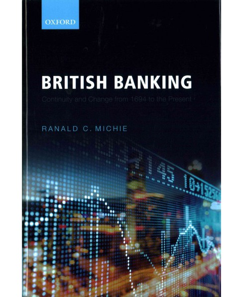 British Banking : Continuity and Change from 1694 to the Present (Hardcover) (Ranald C. Michie) - image 1 of 1